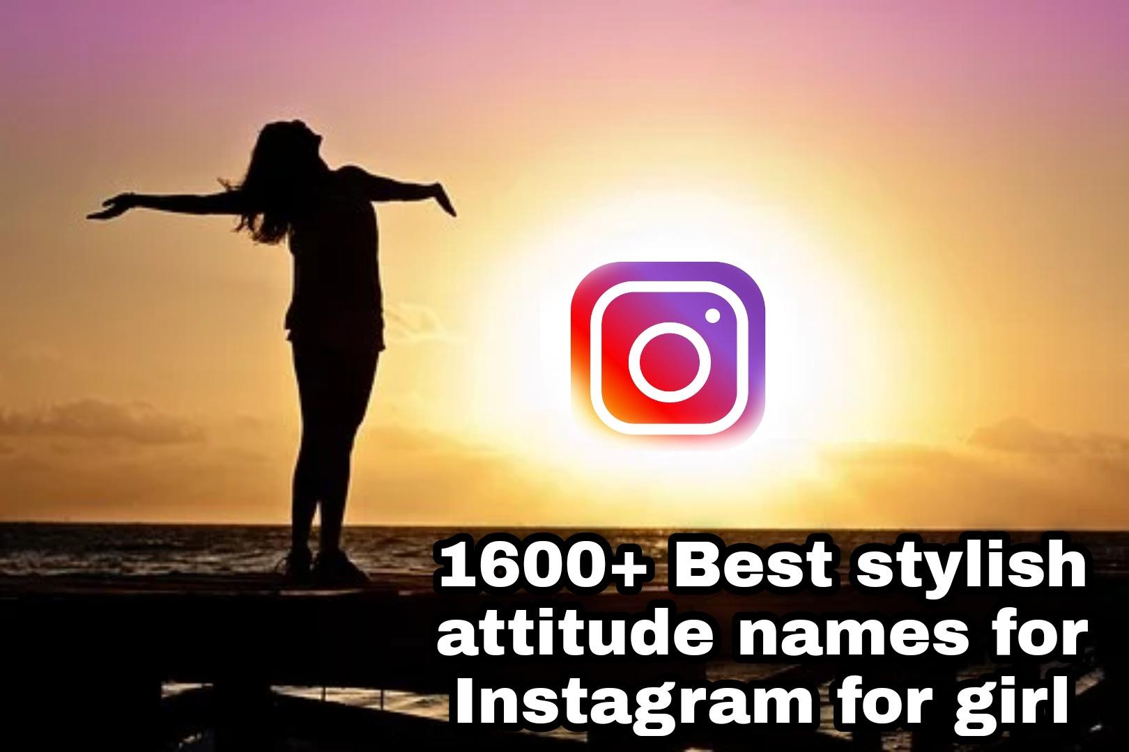 1600+ Best stylish attitude names for Instagram for girl